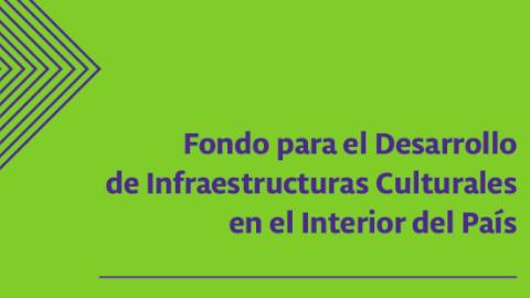 Fondos para el Desarrollo de Infraestructuras Culturales en el Interior del País