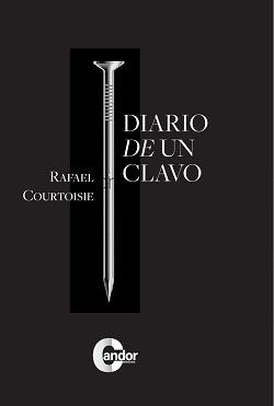 Libro Diario de un clavo de Rafael Courtoisie