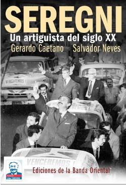 Libro Seregni. Un artiguista del siglo XX de Gerardo Caetano y Salvador Neves