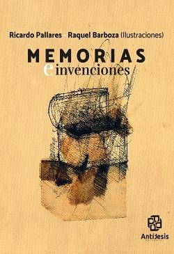 Memorias e Invenciones, de Ricardo Pallares y Raquel Barboza
